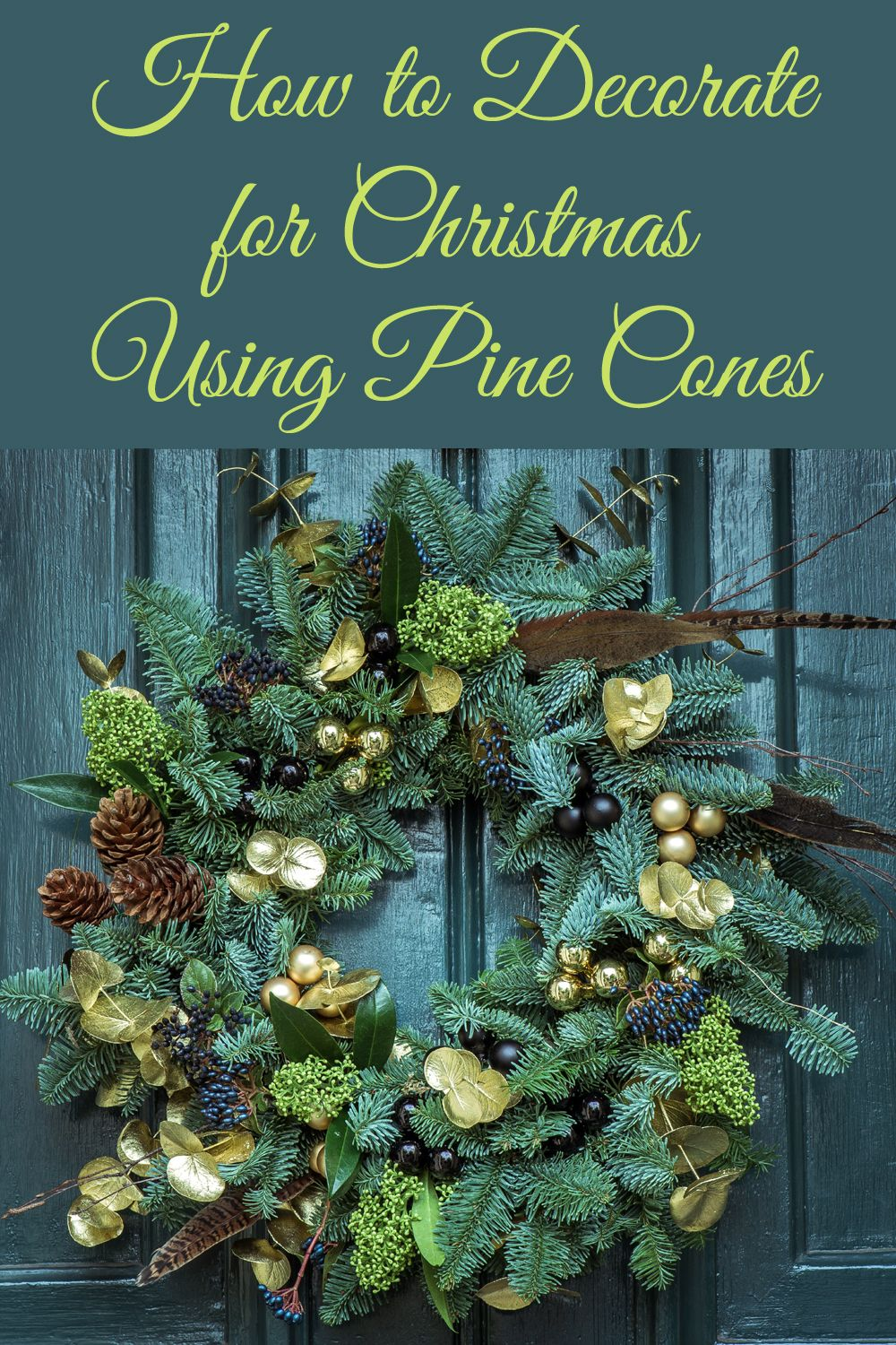 Ideas for how to decorate for Christmas using pine cones. #christmasdecoratingideas #christmasdecor #cheapchristmasdecor #naturalchristmasdecor