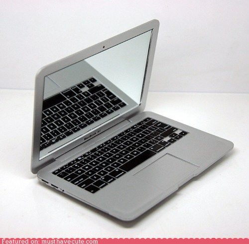 When my laptop dies I'm totally turning it into a mirror!