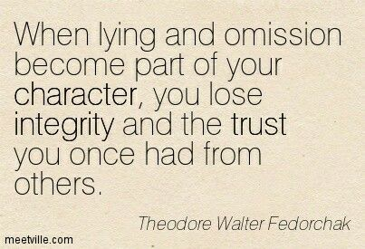 When Lying And Omission Become Part Of Your Character You Lose Integrity And The Trust You Once Had From Others Lies Quotes Integrity Quotes Quotable Quotes