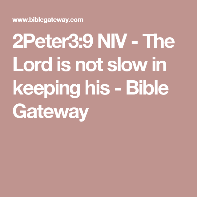 2peter3 9 Niv The Lord Is Not Slow In Keeping His
