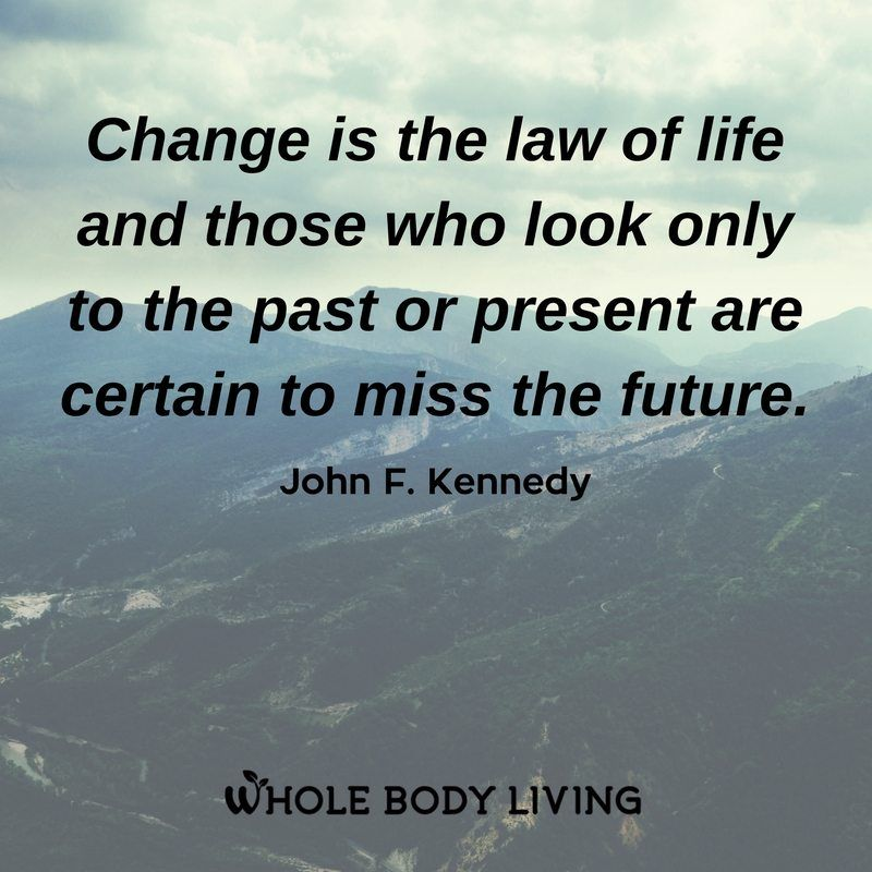 Change Is The Law Of Life   Whole Body Living. Present Quotes ...