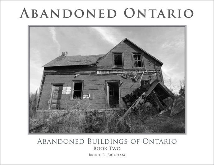 The second book in a series, and a follow up to Book One (originally released December 2009), Abandoned Ontario Book Two profiles all new locations resulting from 18 months of exploration and photography, and features abandoned houses, ghost towns and other abandoned historical sites from various locations in the province of Ontario, Canada.             Written and photographed by Bruce Brigham.      206 printed pages • Over 300 photographic images