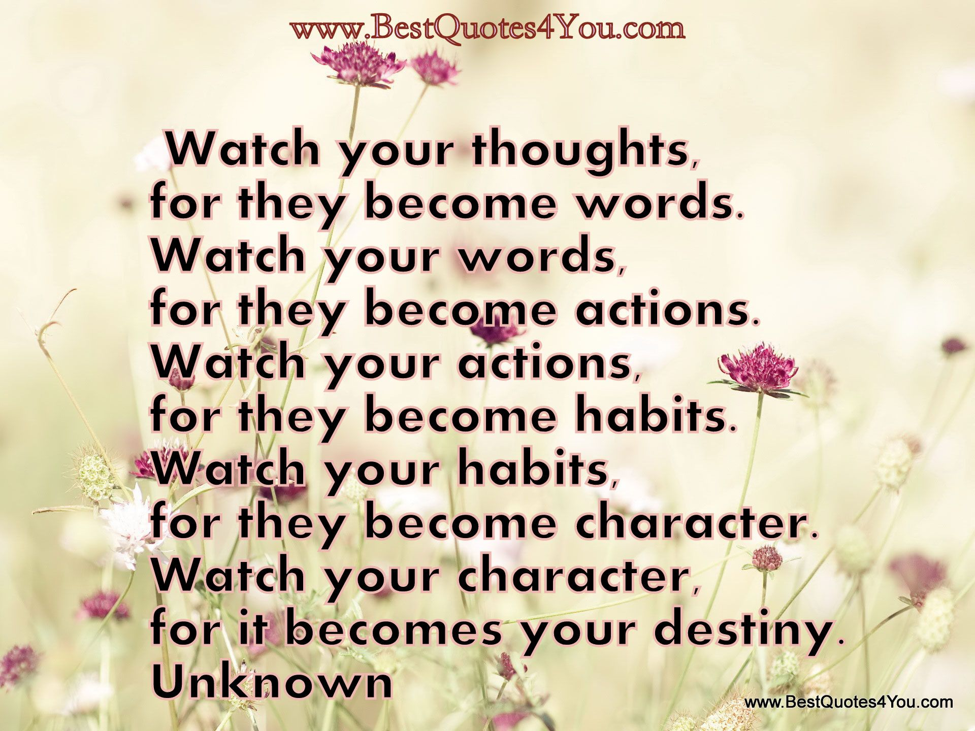 Watch Your Thoughts, For They Become Words. Watch Your
