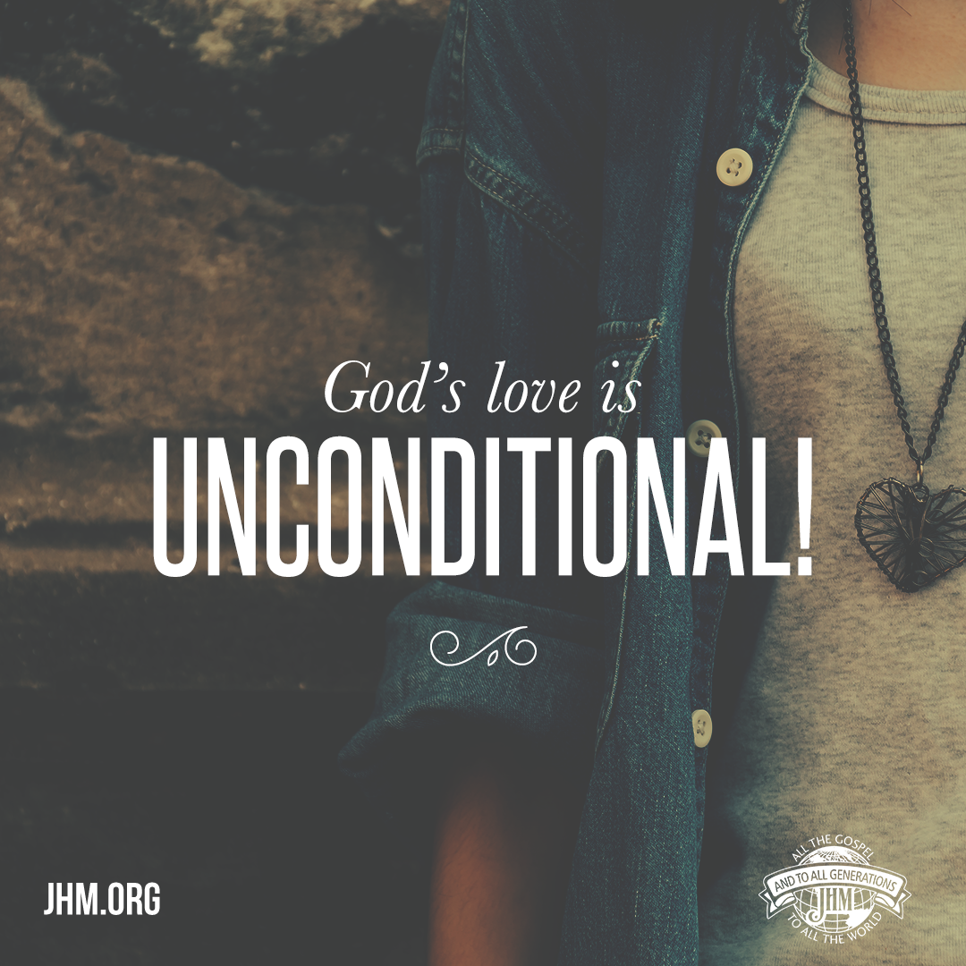 God s LOVE never fails—He loves us even when we re unlovable