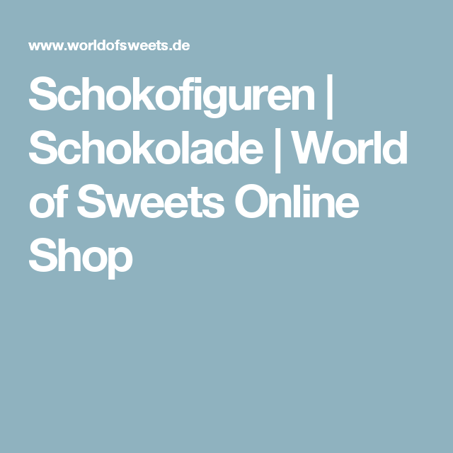 Schokofiguren | Schokolade | World of Sweets Online Shop | КИНДЕР ...