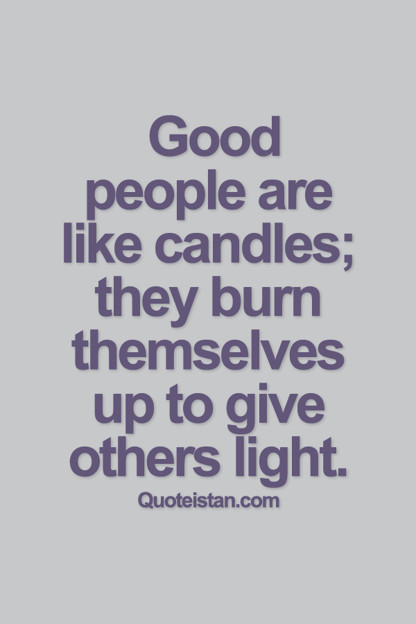 Good people are like candles; they burn themselves up to give others light. #quotes #life #Inspirational