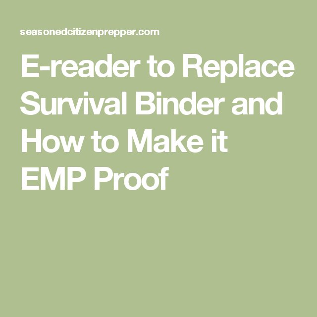 e reader to replace survival binder and how to make it emp proof