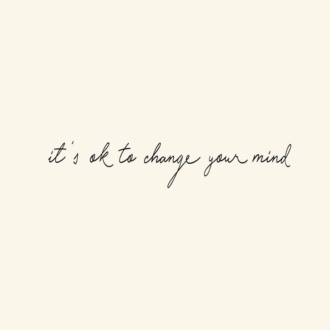 Its Ok To Change Your Mind My Designs Quotes Inspirational