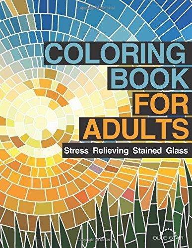 Coloring Book For Adults Stress Relieving Stained Glass By Adult Artists