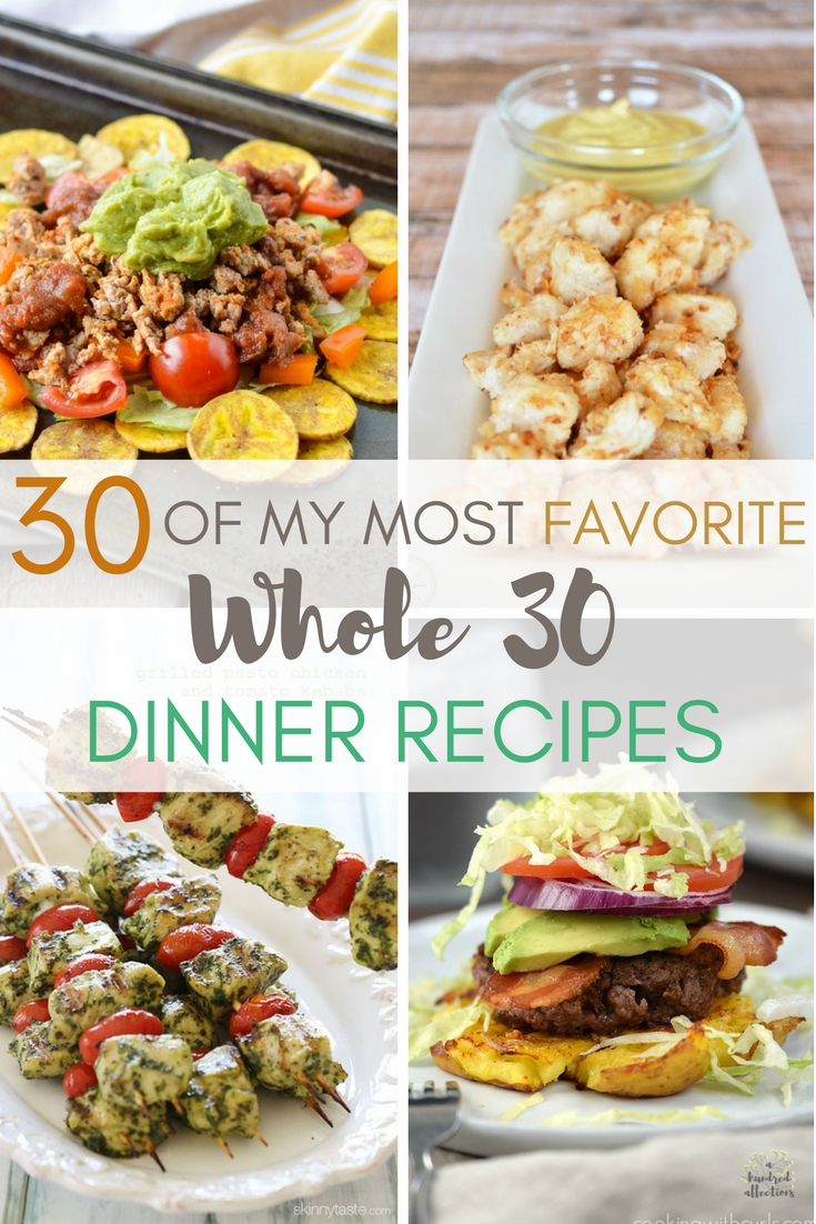 30 of My Most Favorite Whole 30 Dinner Recipes
