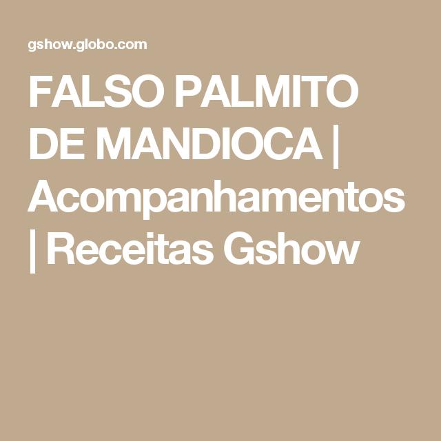 FALSO PALMITO DE MANDIOCA   Acompanhamentos   Receitas Gshow