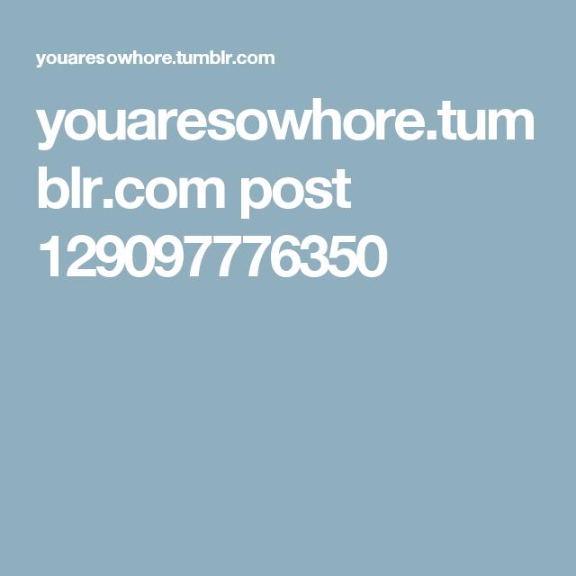 youaresowhore.tumblr.com post 129097776350