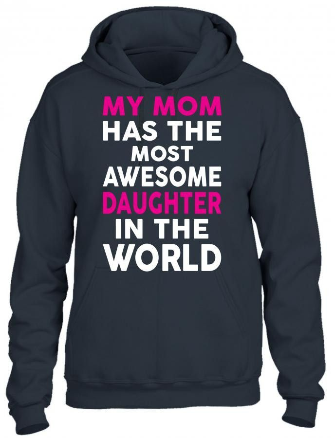 mymom has the most awesome daughter 1 HOODIE