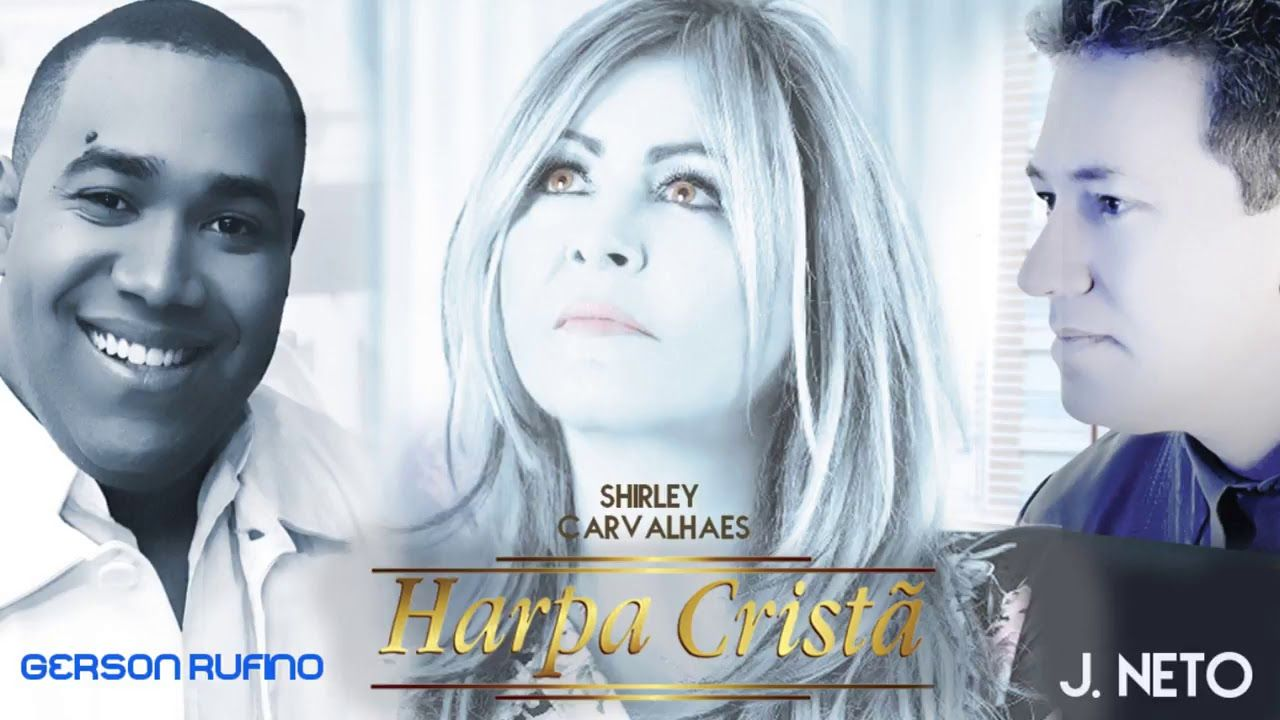 Harpa Crista Nas Vozes De Gerson Rufino Shirley Carvalhaes E J
