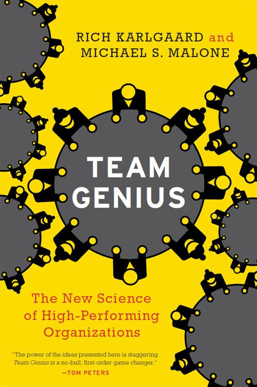 Team Genius The New Science Of High Performing Organizations Rich Karlgaard Michael S Malone 97800 Business Books Business Book Summaries Leadership Books