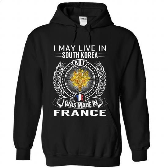 I May Live in South Korea But I Was Made in France - #bachelorette shirt #shirt girl. SIMILAR ITEMS => https://www.sunfrog.com/States/I-May-Live-in-South-Korea-But-I-Was-Made-in-France-jzechuwnct-Black-Hoodie.html?68278