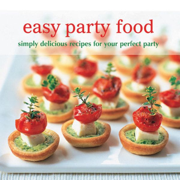 Easy Party Food Simply Delicious Recipes For Your Perfect By Fiona Beckett