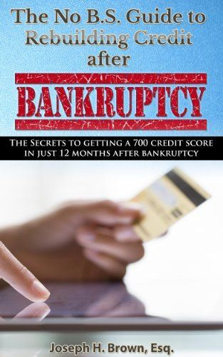 The No B S Guide To Rebuilding Credit After Bankruptcy The Secrets To Getting A 700 Credit Score In Just Rebuilding Credit Credit Score Rebuild Credit Score