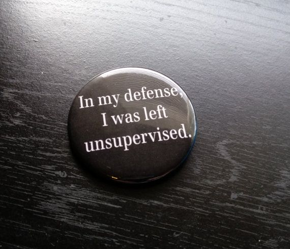 In my defense I was left unsupervised 2 pinback by DormouseDArt