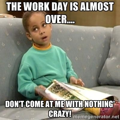 When The Work Day Is Almost Over Google Search Flirty Memes Flirting Quotes Funny Funny Quotes