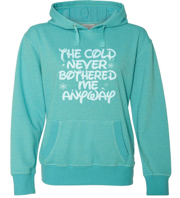 The Cold Never Bothered Me Anyway Sweatshirt. Sweater Hoodie Sweatshirt. Women Hooded LO7B5