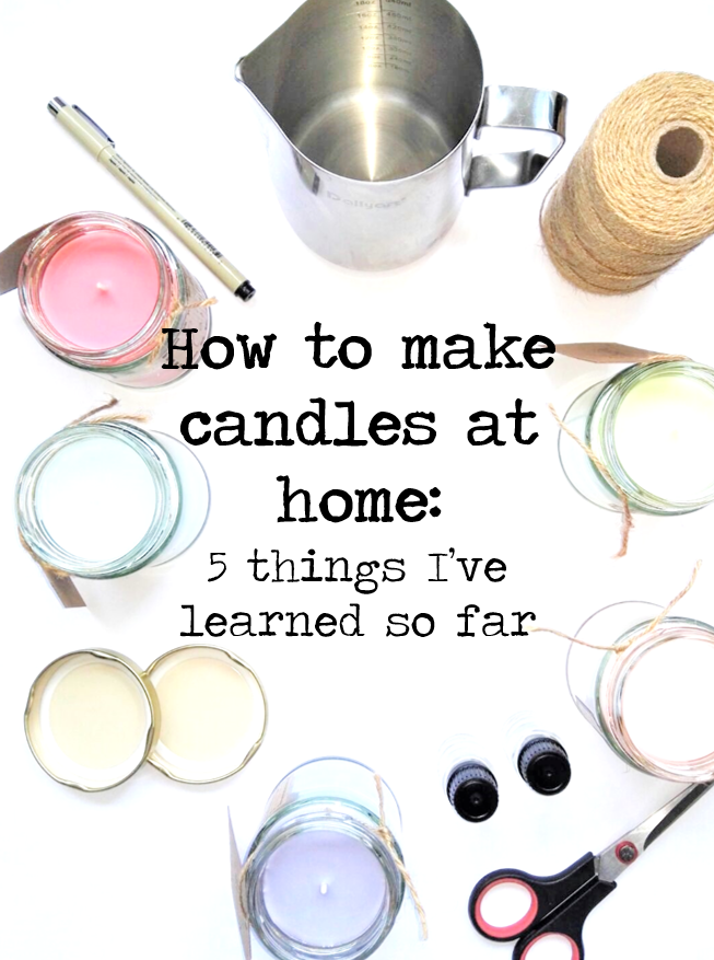 How to make candles at home 5 things I've learned so far