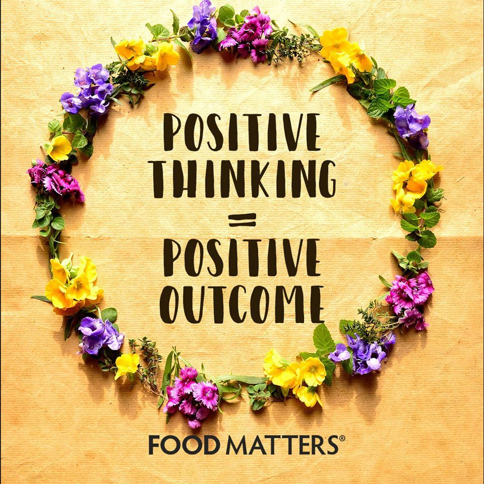 Positive thinking = Positive outcome. www.foodmatters.com ...