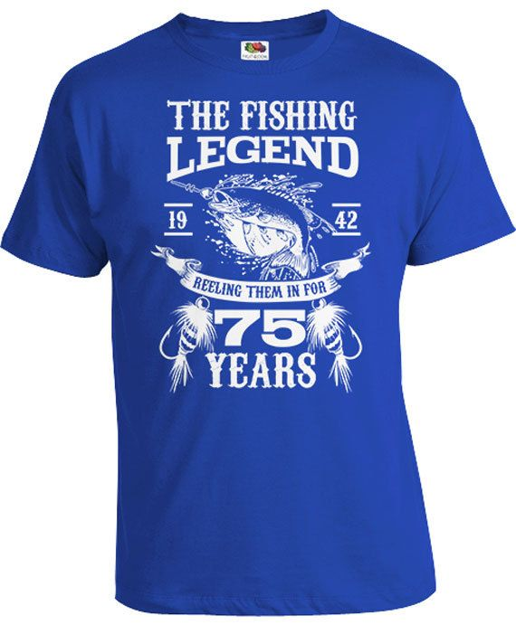 75th Birthday Gift Ideas For Him Fisherman T Shirt Outdoorsman Men Bday Present The Fishing Legend 75 Year Old Mens Tee DAT 1083