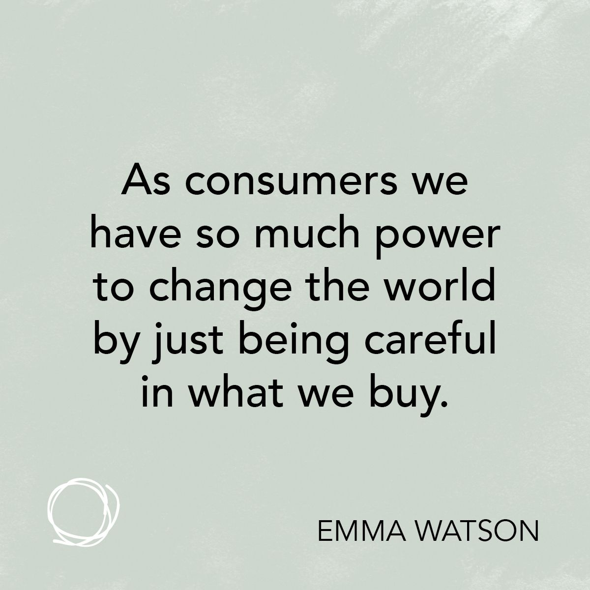 Inspirational quote: As consumers we have so much power to change the world  by just being careful in … | Change the world quotes, Positive quotes,  Meaningful quotes