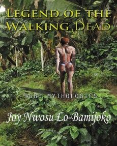 http://epubco.com/shop/products/legend-of-the-walking-dead-igbo-mythologies-by-joy-nwosu-lo-bamijoko/  Legend of the Walking Dead : Igbo Mythologies – by Joy Nwosu Lo-Bamijoko | ePubCo.com