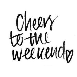 Cheers To The Weekend Quotes Top Weekend Quotes Pinterest