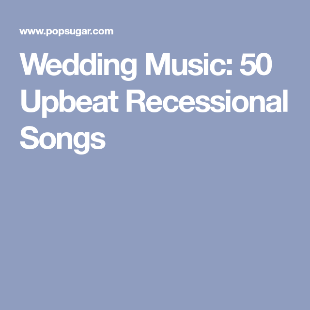 Wedding Music: 50 Upbeat Recessional Songs | Playlist | Pinterest ...