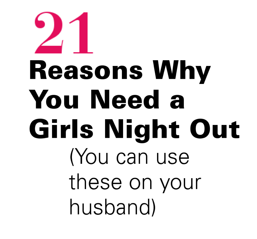 21 Reasons Why You Need A Girls Night Out Personal Girls Night