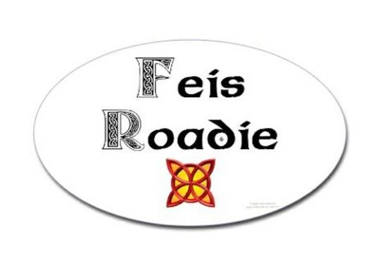A Feis Dad's is also a Feis Roadie!!!!
