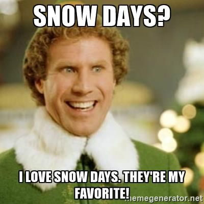 Snow Days I Love Snow Days They 39 Re My Favorite Buddy The Elf Christmas Memes Funny Movie Quotes Buddy The Elf