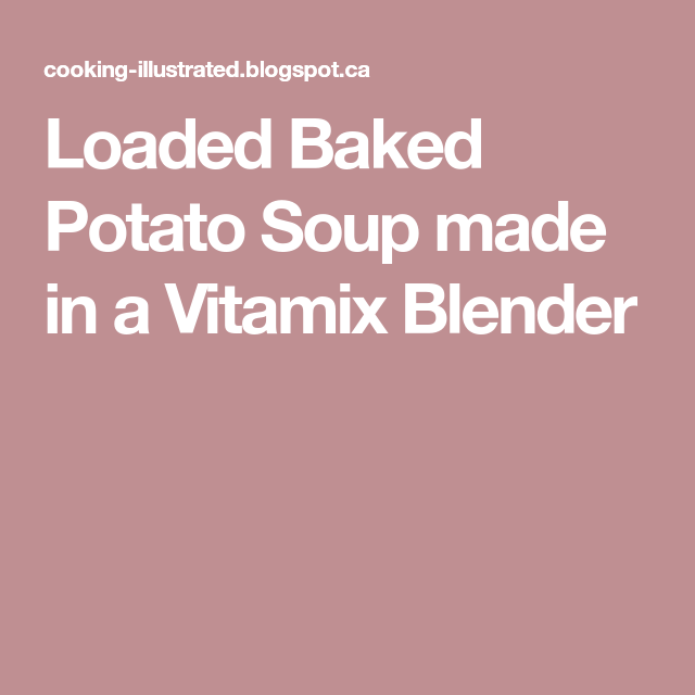Loaded Baked Potato Soup made in a Vitamix Blender