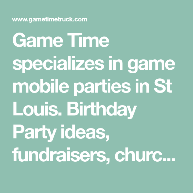 Game Time Specializes In Mobile Parties St Louis Birthday Party Ideas Fundraisers Church Events School And Charities Are Our F
