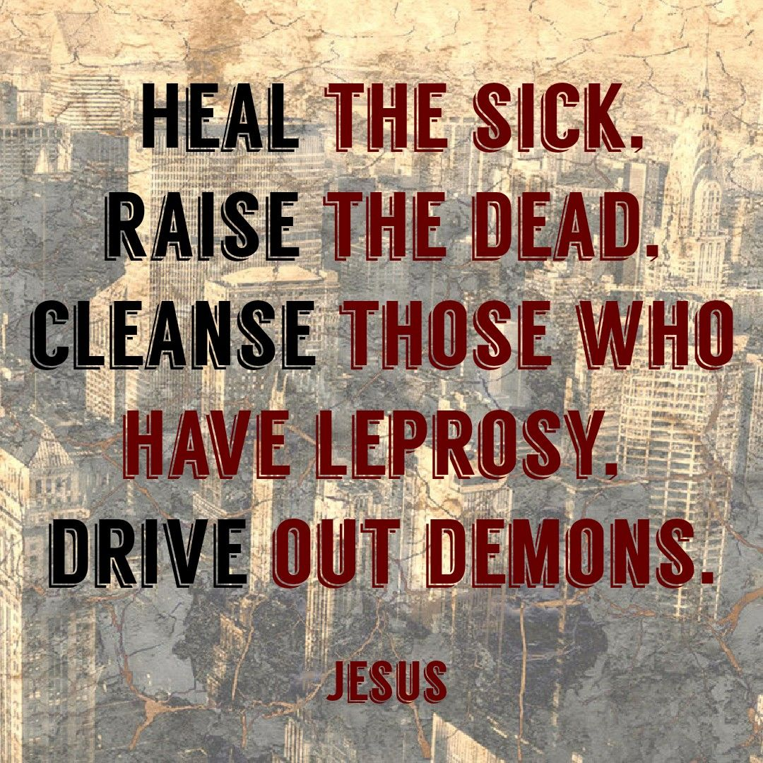 Heal the sick, raise the dead, cleanse those who have leprosy, drive out demons Words of Jesus | Words of jesus, Jesus heals, Jesus