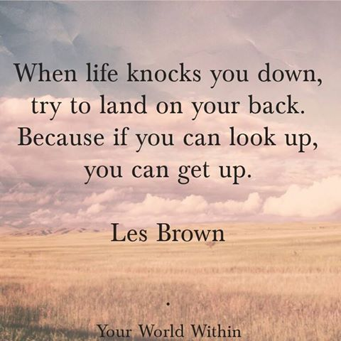 When Life Knocks You Down Try To Land On Your Back Because If You Can Look Up You Can Get Up Les Brown Les Brown Quotes Look Up Quotes Les Brown