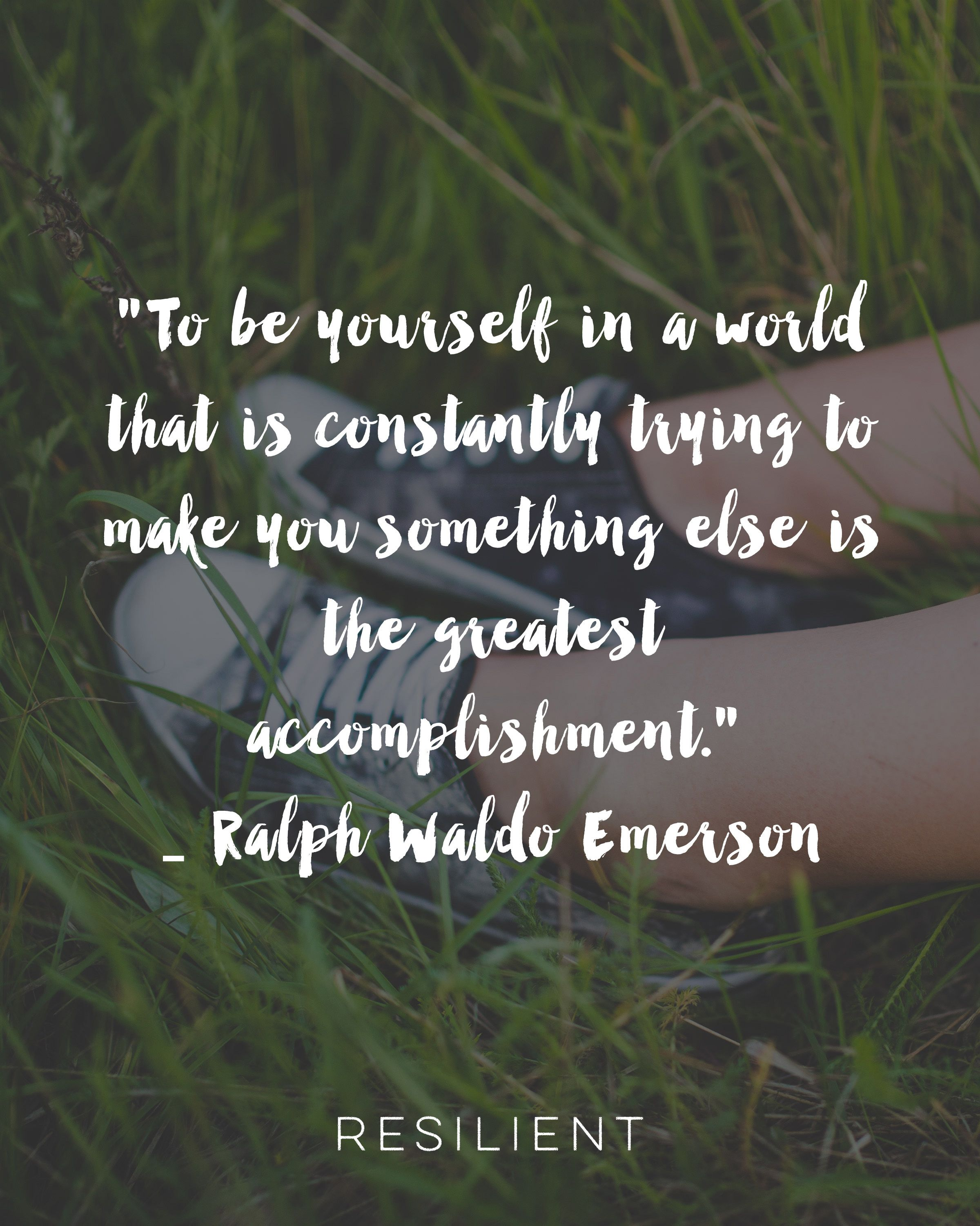 """""""To be yourself in a world that is constantly trying to make you something else is the greatest accomplishment."""" - Ralph Waldo Emerson"""