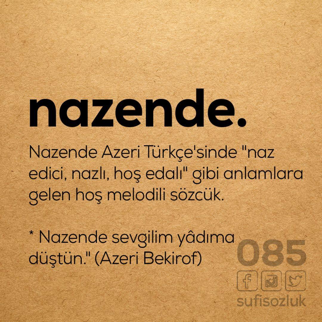 Nazende Nazende Azeri Turkce Sinde Naz Edici Nazli Hos Edali Gibi Anlamlara Gelen Hos Melodili Sozcuk Nazende Sevgilim Yadim Cool Words Words New Words
