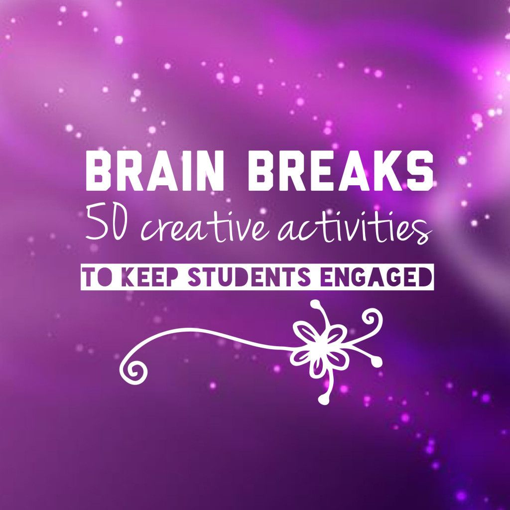 Teachupsidedown: 50 Brain Breaks To Engage Students In The