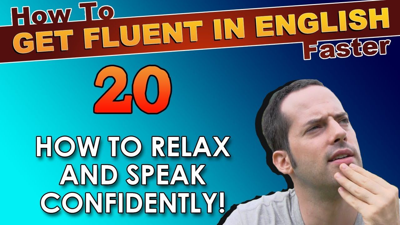 20 how to relax to get fluent in english faster how