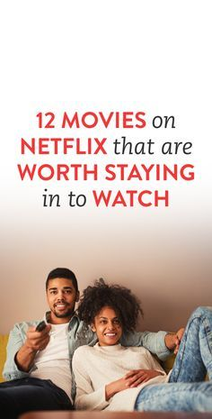 12 Movies On Netflix That Are Worth Staying In For