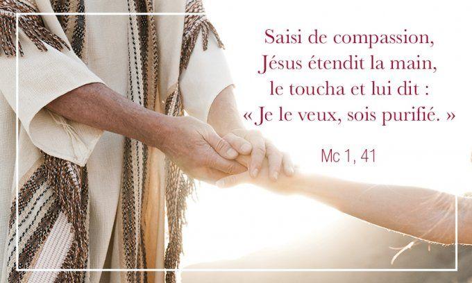 Saisi de compassion, Jésus étendit la main, le toucha et lui dit : « Je le  veux, sois purifié. »   Évangile, Jesus, Versets