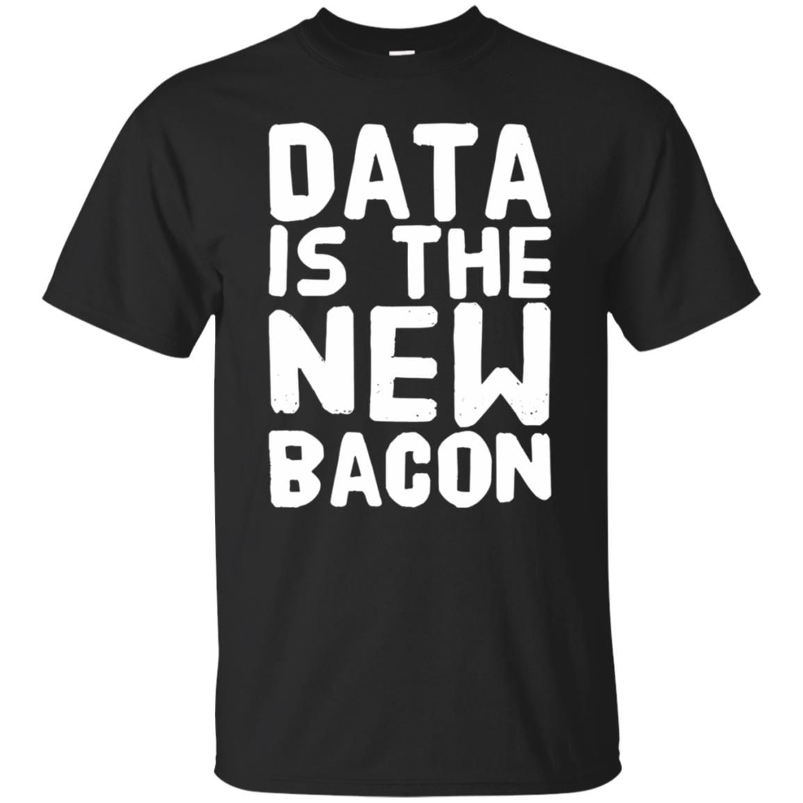 Data Is The New Bacon Shirt - 10% Off - FavorMerch