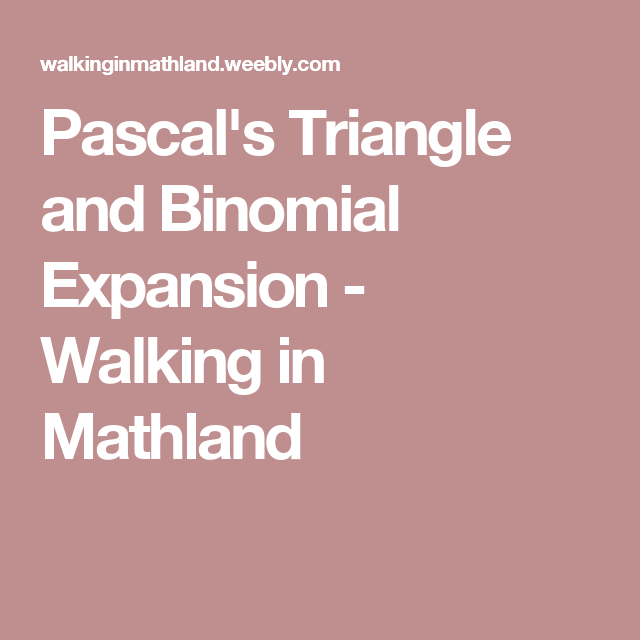 Pascal\'s Triangle and Binomial Expansion - Walking in Mathland ...