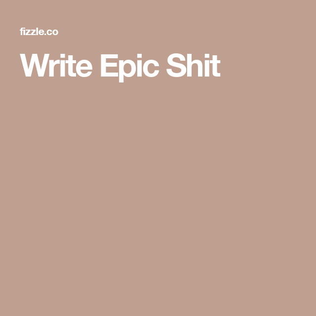 6 things to know about writing epic sh*t |Write Epic Shit