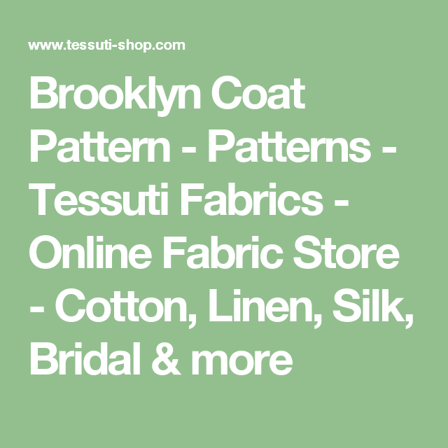 Brooklyn Coat Pattern - Patterns - Tessuti Fabrics - Online Fabric Store - Cotton, Linen, Silk, Bridal & more
