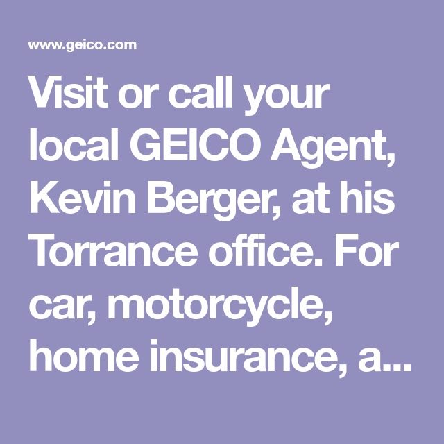 Visit Or Call Your Local Geico Agent Kevin Berger At His